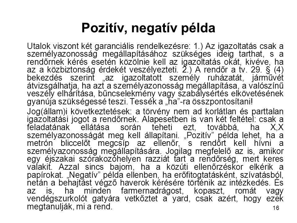 16 Pozitív, negatív példa Utalok viszont két garanciális rendelkezésre: 1.) Az igazoltatás csak a személyazonosság megállapításához szükséges ideig ta