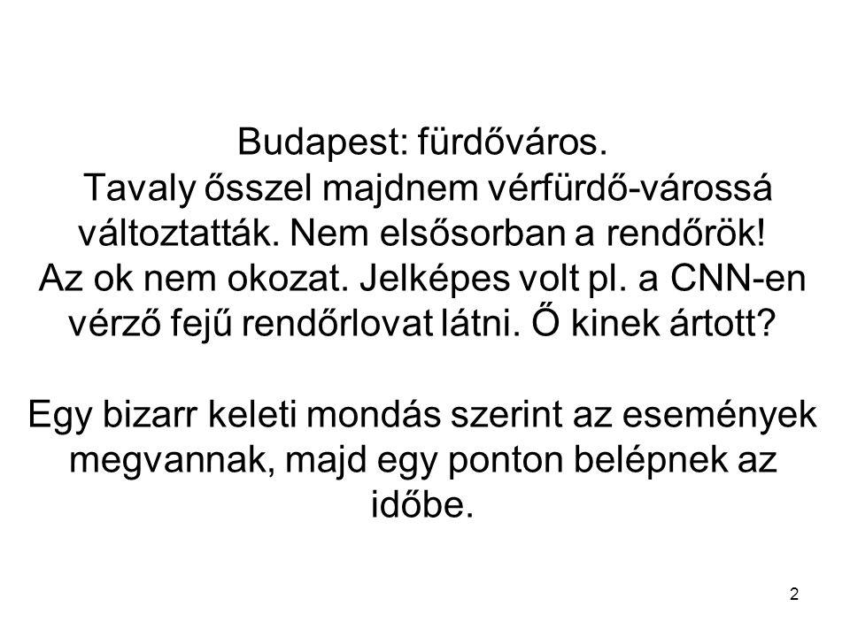 2 Budapest: fürdőváros. Tavaly ősszel majdnem vérfürdő-várossá változtatták. Nem elsősorban a rendőrök! Az ok nem okozat. Jelképes volt pl. a CNN-en v