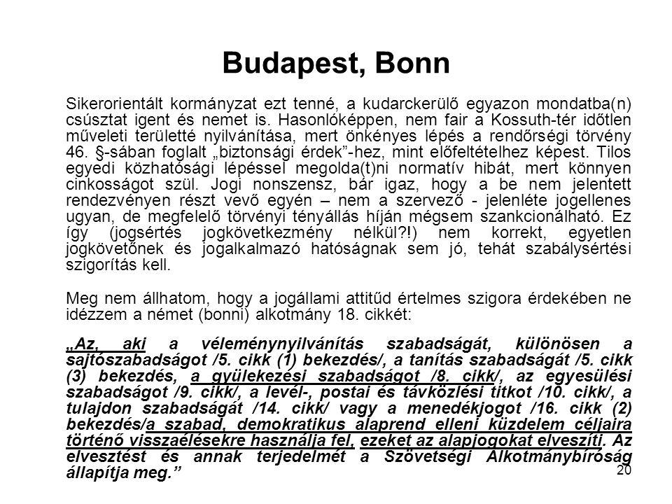 20 Budapest, Bonn Sikerorientált kormányzat ezt tenné, a kudarckerülő egyazon mondatba(n) csúsztat igent és nemet is. Hasonlóképpen, nem fair a Kossut