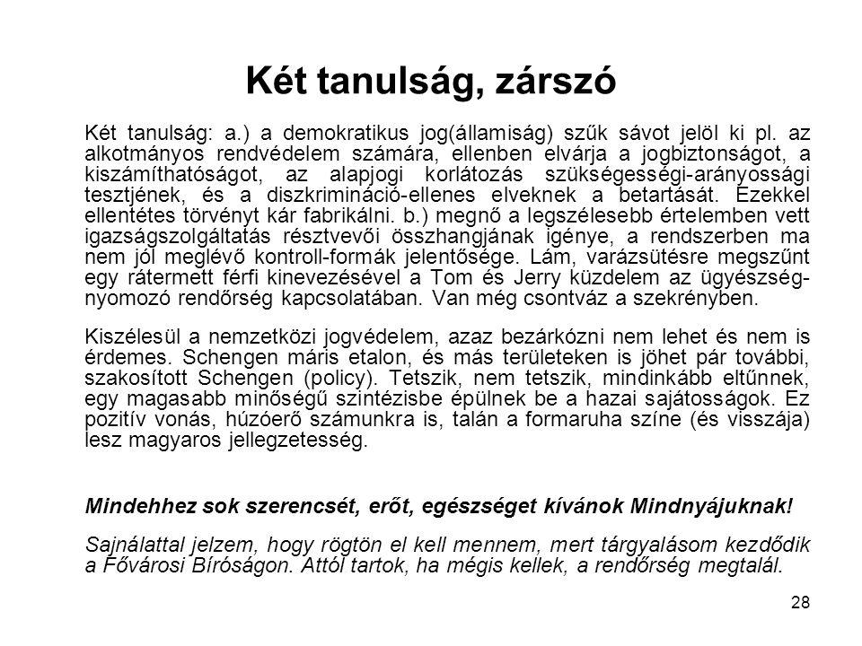 28 Két tanulság, zárszó Két tanulság: a.) a demokratikus jog(államiság) szűk sávot jelöl ki pl.