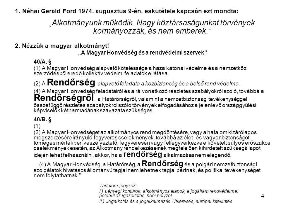 """4 1. Néhai Gerald Ford 1974. augusztus 9-én, eskütétele kapcsán ezt mondta: """"Alkotmányunk működik. Nagy köztársaságunkat törvények kormányozzák, és ne"""