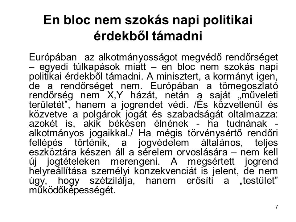7 En bloc nem szokás napi politikai érdekből támadni Európában az alkotmányosságot megvédő rendőrséget – egyedi túlkapások miatt – en bloc nem szokás napi politikai érdekből támadni.