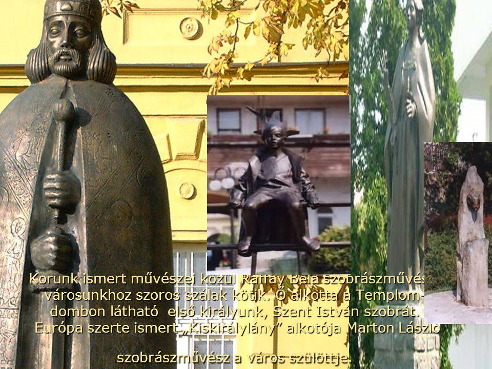 Korunk ismert művészei közül Raffay Béla szobrászművészt városunkhoz szoros szálak kötik.