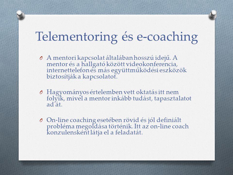 Telementoring és e-coaching O A mentori kapcsolat általában hosszú idejű. A mentor és a hallgató között videokonferencia, internettelefon és más együt