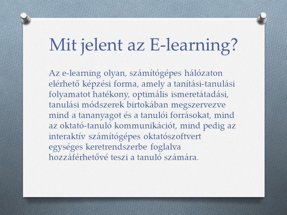 Mit jelent az E-learning? Az e-learning olyan, számítógépes hálózaton elérhető képzési forma, amely a tanítási-tanulási folyamatot hatékony, optimális
