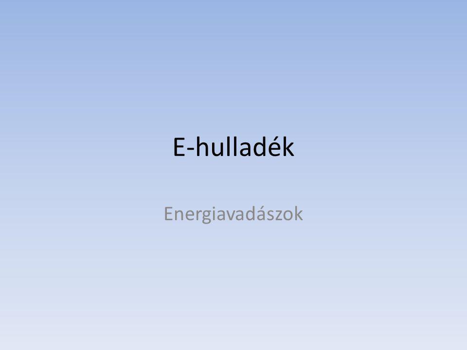 E-hulladék Energiavadászok