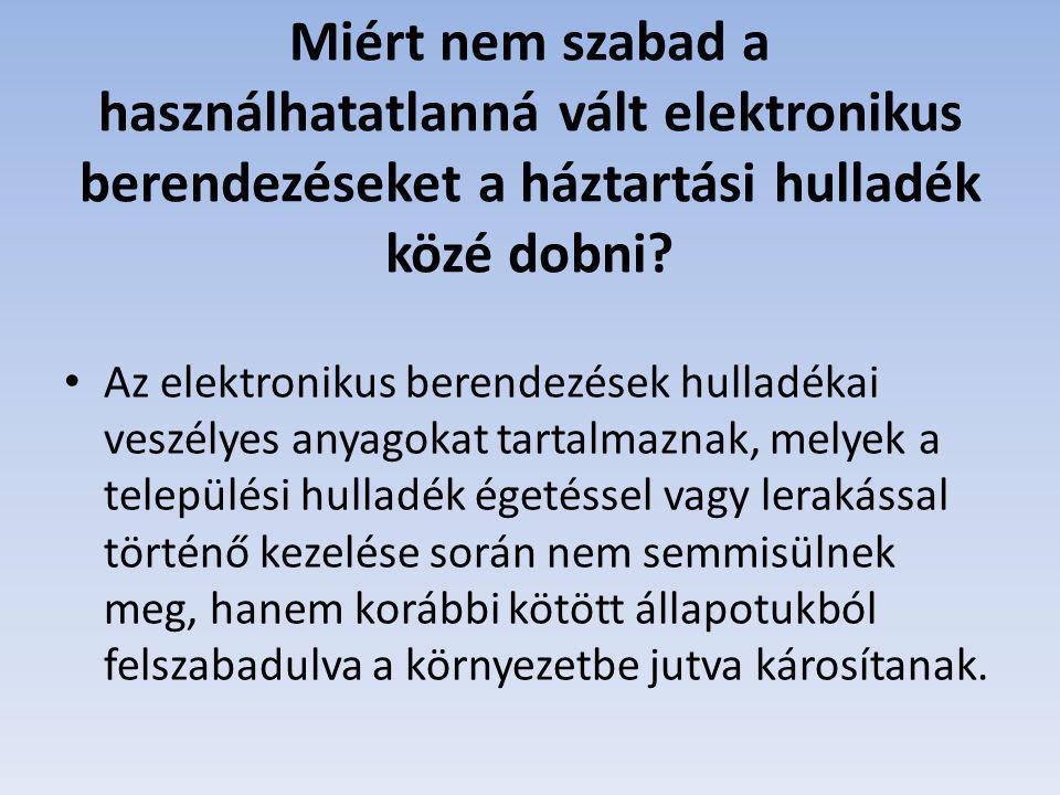 Miért nem szabad a használhatatlanná vált elektronikus berendezéseket a háztartási hulladék közé dobni? Az elektronikus berendezések hulladékai veszél