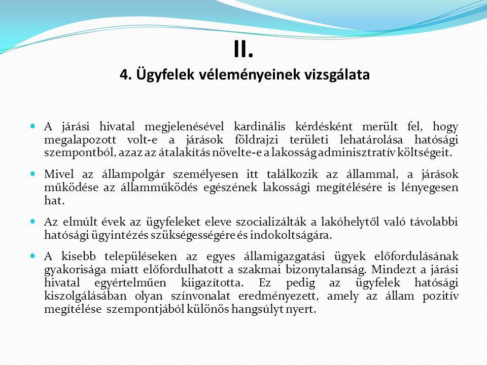 II. 4. Ügyfelek véleményeinek vizsgálata A járási hivatal megjelenésével kardinális kérdésként merült fel, hogy megalapozott volt-e a járások földrajz