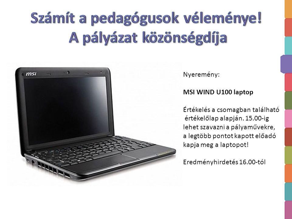 Nyeremény: MSI WIND U100 laptop Értékelés a csomagban található értékelőlap alapján. 15.00-ig lehet szavazni a pályaművekre, a legtöbb pontot kapott e