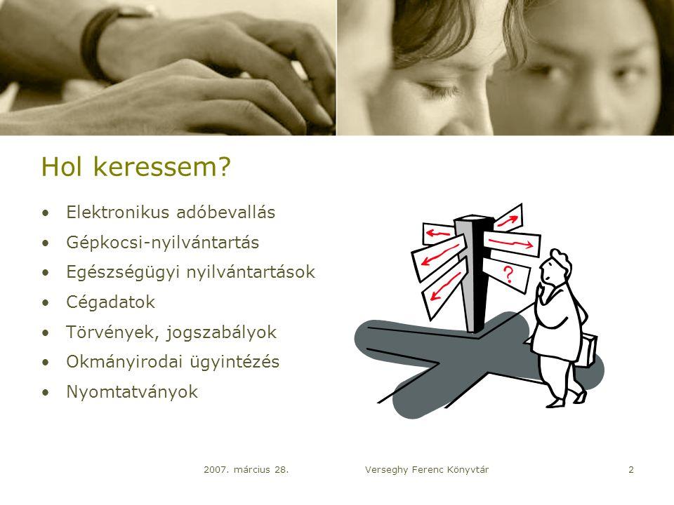 2007. március 28.Verseghy Ferenc Könyvtár2 Hol keressem.