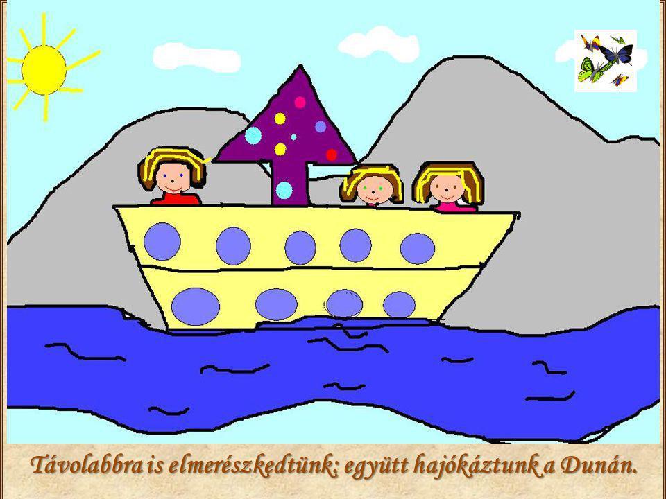 Távolabbra is elmerészkedtünk: együtt hajókáztunk a Dunán.