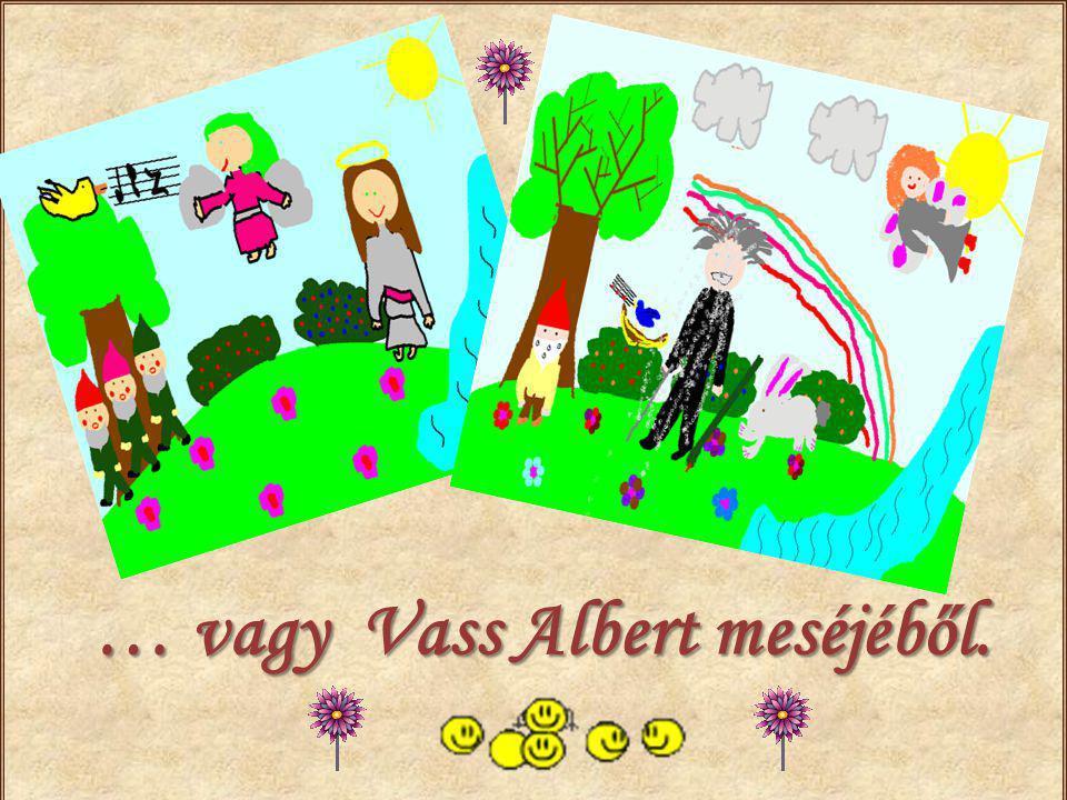 … vagy Vass Albert meséjéből.