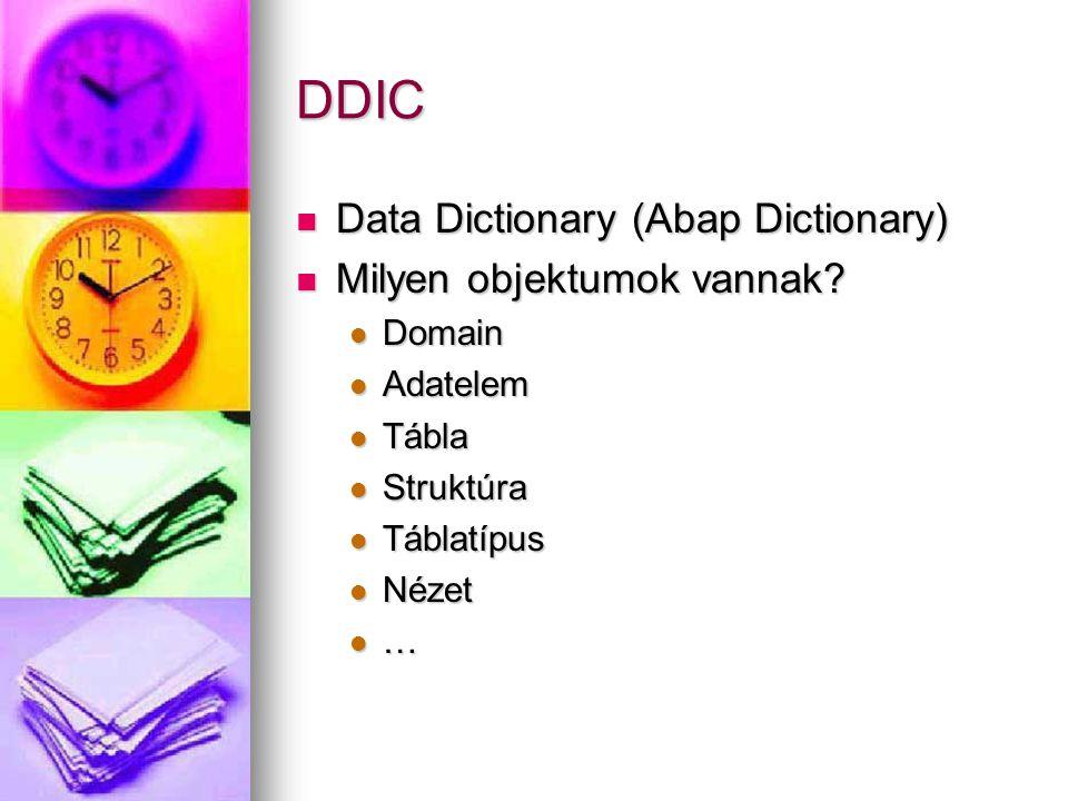 DDIC Data Dictionary (Abap Dictionary) Data Dictionary (Abap Dictionary) Milyen objektumok vannak? Milyen objektumok vannak? Domain Domain Adatelem Ad