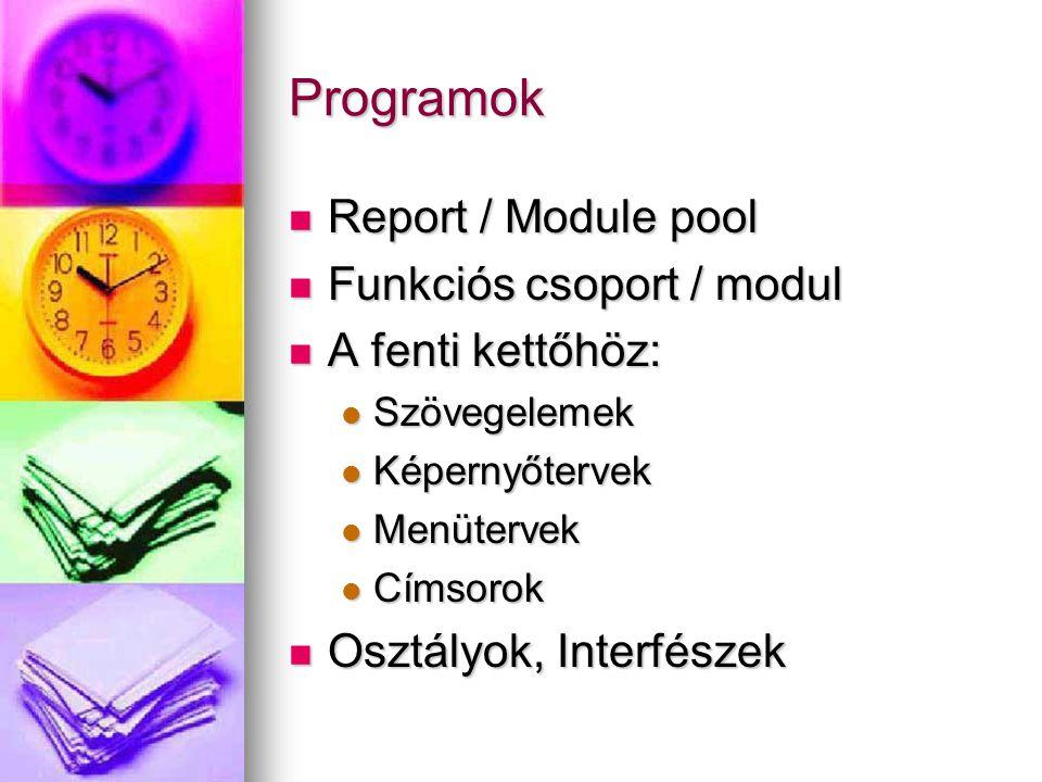 Programok Report / Module pool Report / Module pool Funkciós csoport / modul Funkciós csoport / modul A fenti kettőhöz: A fenti kettőhöz: Szövegelemek