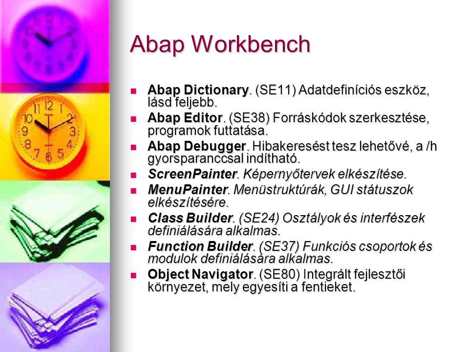 Abap Workbench Abap Dictionary. (SE11) Adatdefiníciós eszköz, lásd feljebb. Abap Dictionary. (SE11) Adatdefiníciós eszköz, lásd feljebb. Abap Editor.