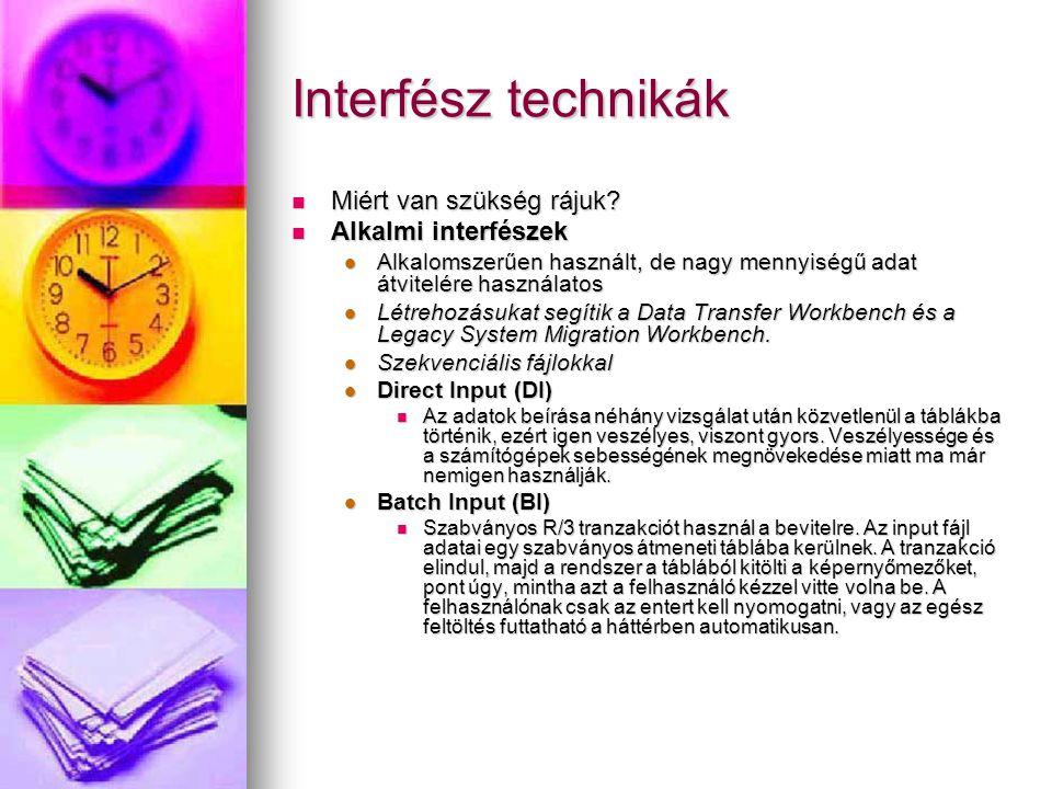 Interfész technikák Miért van szükség rájuk? Miért van szükség rájuk? Alkalmi interfészek Alkalmi interfészek Alkalomszerűen használt, de nagy mennyis