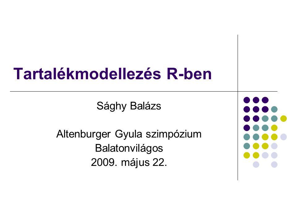 Tartalékmodellezés R-ben Sághy Balázs Altenburger Gyula szimpózium Balatonvilágos 2009. május 22.