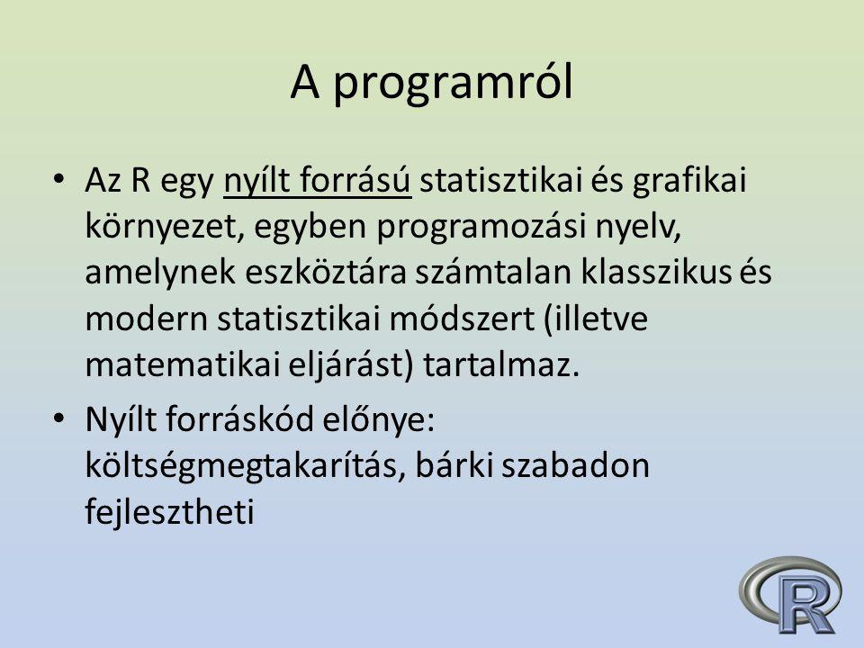 A programról Az R egy nyílt forrású statisztikai és grafikai környezet, egyben programozási nyelv, amelynek eszköztára számtalan klasszikus és modern statisztikai módszert (illetve matematikai eljárást) tartalmaz.