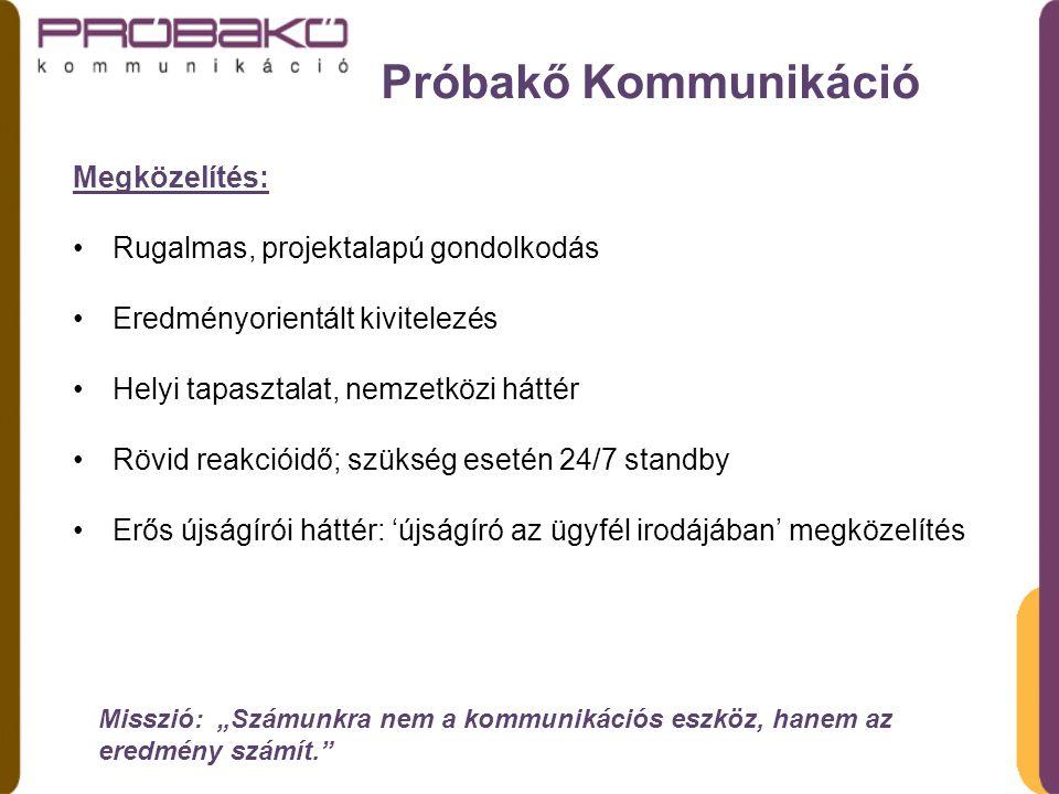 Probako Communications Tények: Alapítva: 2003 Név: Próbakő (Touchstone) Shakespeare Ahogy tetszik című drámájának bölcs és szellemes udvari bolondja; a modern kommunikációs tanácsadó egyik archetípusa.