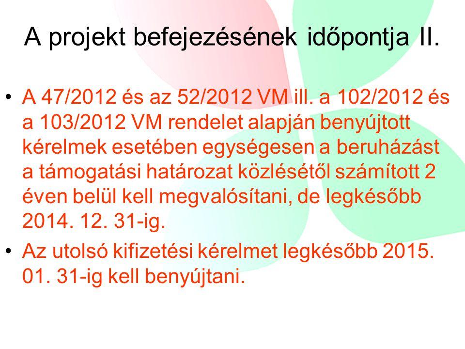 A projekt befejezésének időpontja II. A 47/2012 és az 52/2012 VM ill.