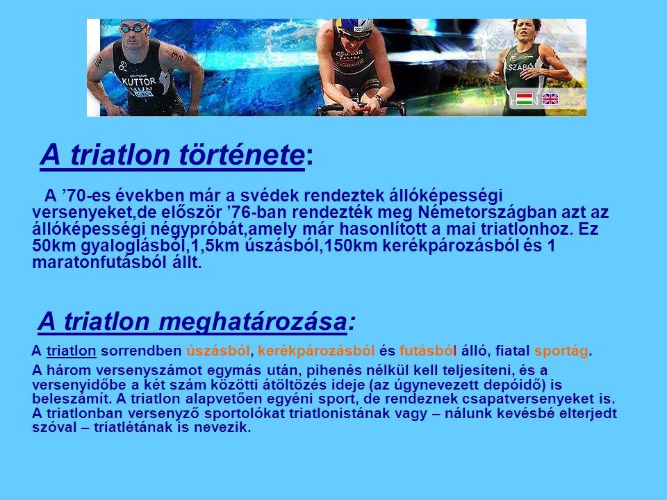 A triatlon története: A '70-es években már a svédek rendeztek állóképességi versenyeket,de először '76-ban rendezték meg Németországban azt az állókép