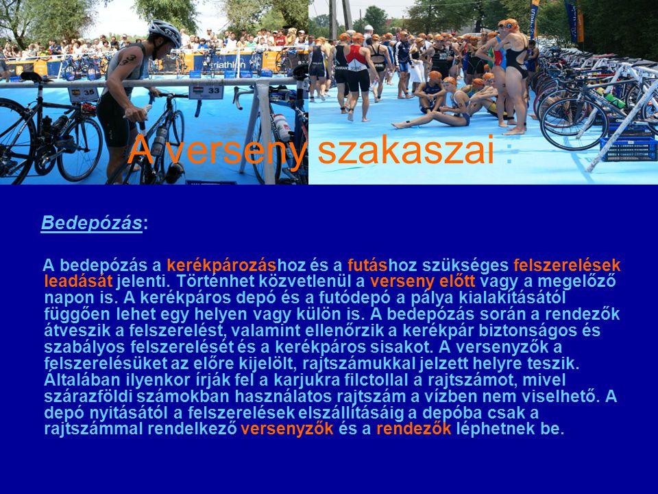 A verseny szakaszai : Bedepózás: A bedepózás a kerékpározáshoz és a futáshoz szükséges felszerelések leadását jelenti. Történhet közvetlenül a verseny