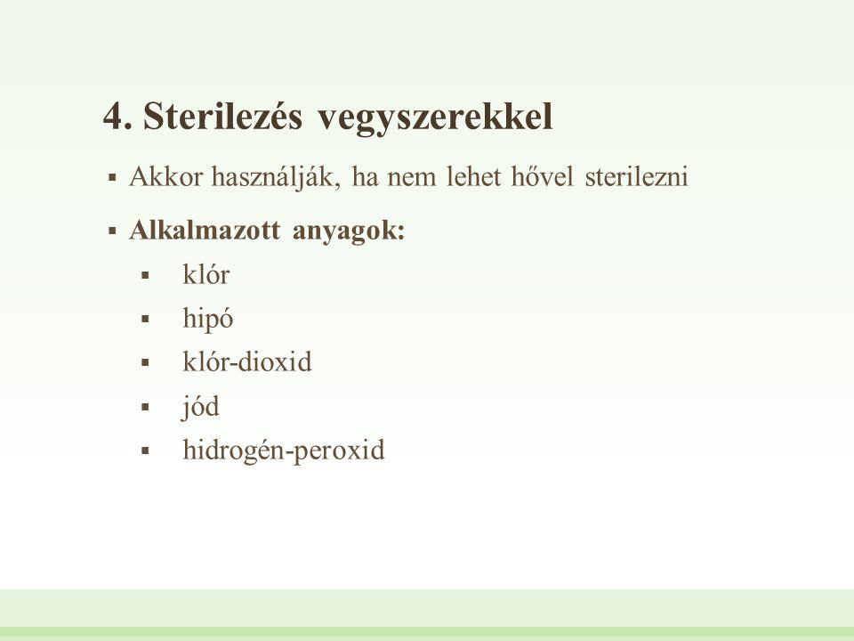 4. Sterilezés vegyszerekkel  Akkor használják, ha nem lehet hővel sterilezni  Alkalmazott anyagok:  klór  hipó  klór-dioxid  jód  hidrogén-pero