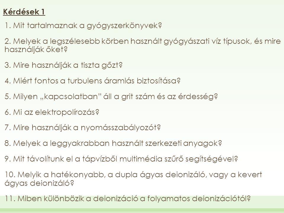 Kérdések 1 1. Mit tartalmaznak a gyógyszerkönyvek? 2. Melyek a legszélesebb körben használt gyógyászati víz típusok, és mire használják őket? 3. Mire