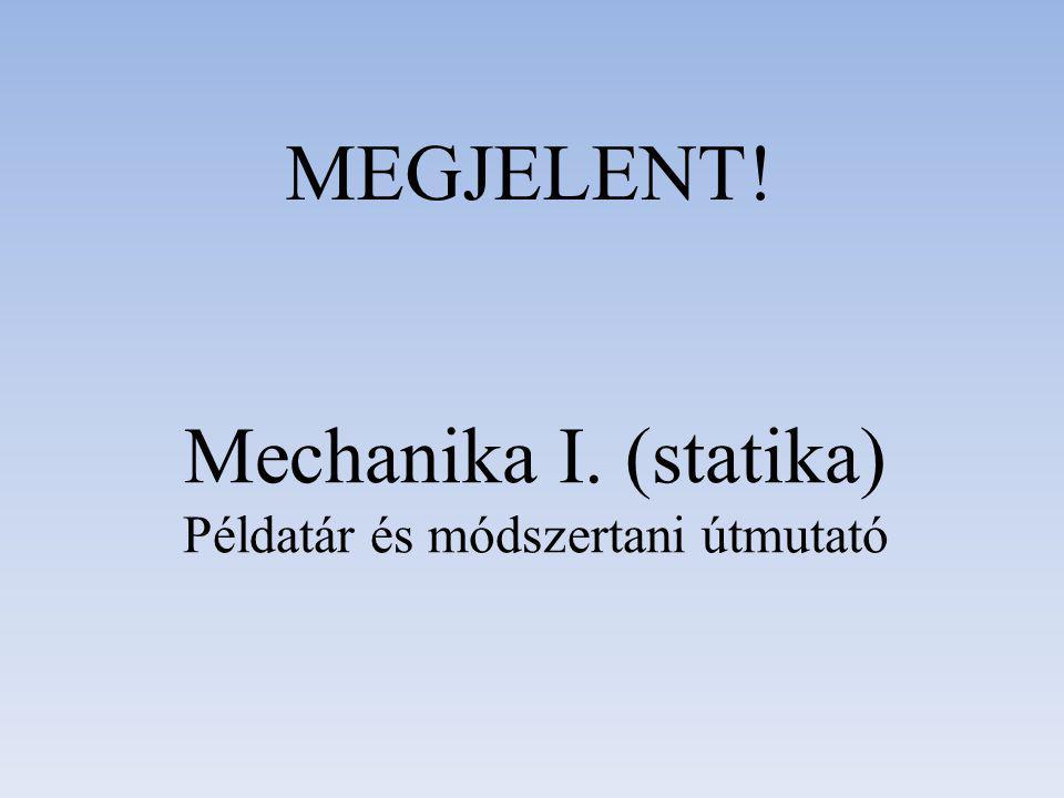 Mechanika I. (statika) Példatár és módszertani útmutató MEGJELENT!