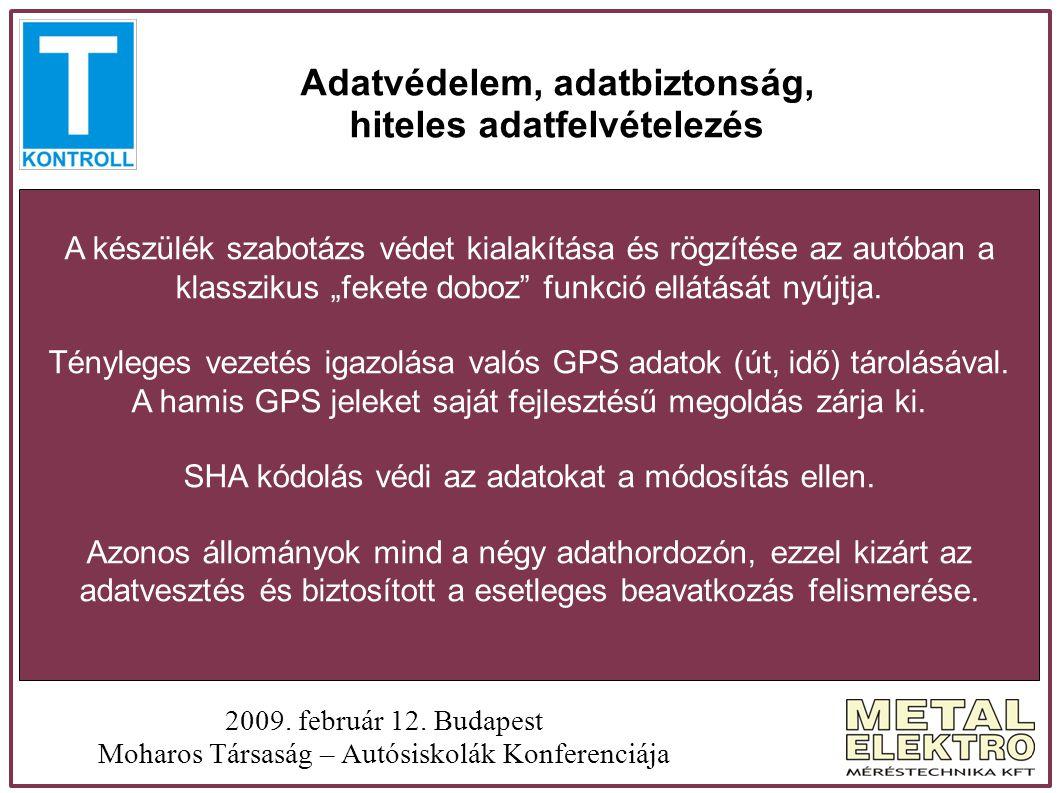 Adatvédelem, adatbiztonság, hiteles adatfelvételezés 2009. február 12. Budapest Moharos Társaság – Autósiskolák Konferenciája A készülék szabotázs véd