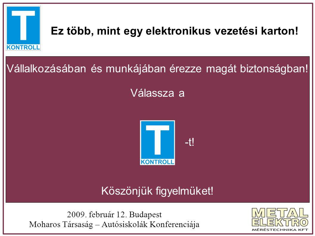 Ez több, mint egy elektronikus vezetési karton! 2009. február 12. Budapest Moharos Társaság – Autósiskolák Konferenciája Vállalkozásában és munkájában