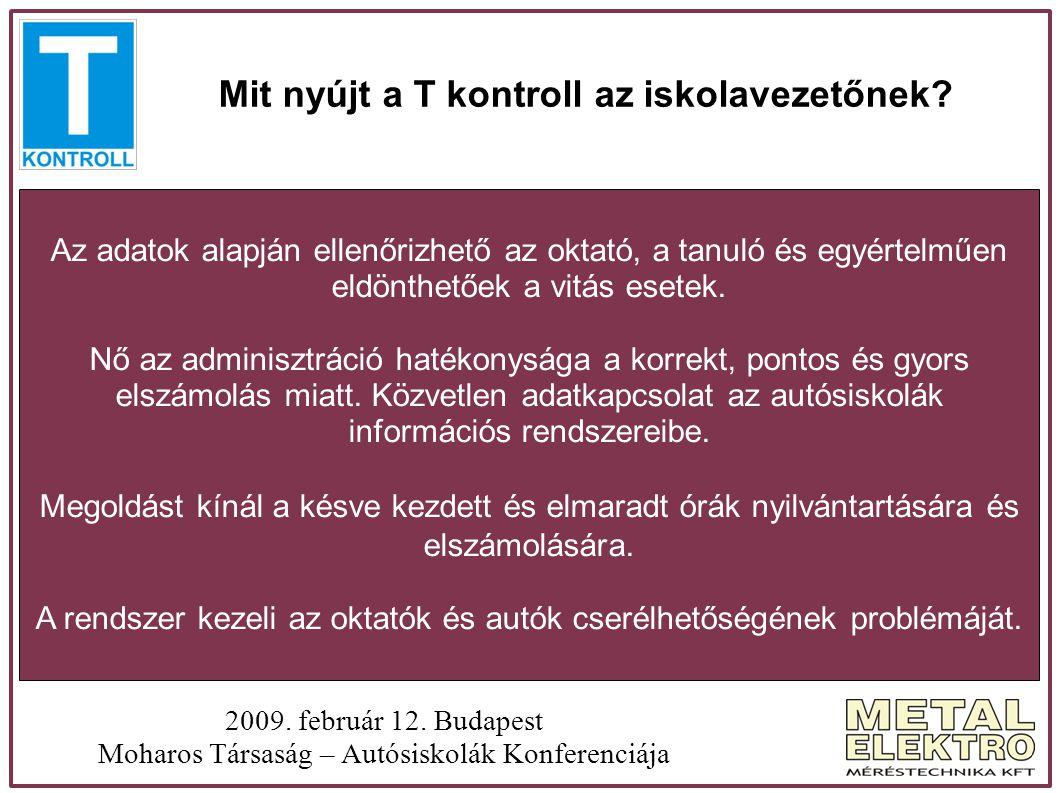 Mit nyújt a T kontroll az iskolavezetőnek? 2009. február 12. Budapest Moharos Társaság – Autósiskolák Konferenciája Az adatok alapján ellenőrizhető az