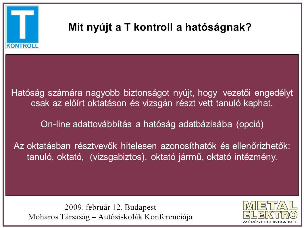 Mit nyújt a T kontroll a hatóságnak? 2009. február 12. Budapest Moharos Társaság – Autósiskolák Konferenciája Hatóság számára nagyobb biztonságot nyúj