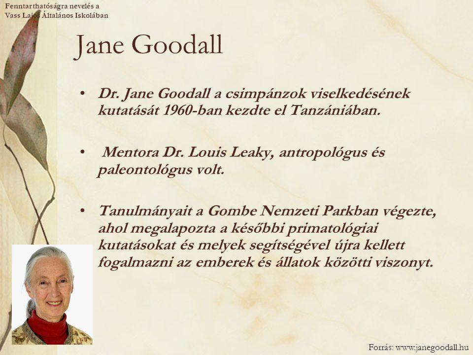 Jane Goodall Dr. Jane Goodall a csimpánzok viselkedésének kutatását 1960-ban kezdte el Tanzániában. Mentora Dr. Louis Leaky, antropológus és paleontol