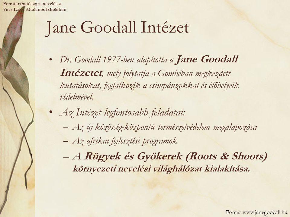 Jane Goodall Intézet Dr. Goodall 1977-ben alapította a Jane Goodall Intézetet, mely folytatja a Gombéban megkezdett kutatásokat, foglalkozik a csimpán