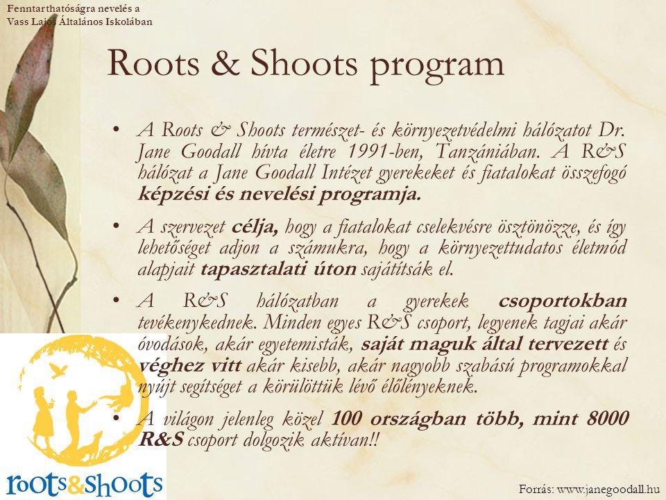 Roots & Shoots program A Roots & Shoots természet- és környezetvédelmi hálózatot Dr. Jane Goodall hívta életre 1991-ben, Tanzániában. A R&S hálózat a