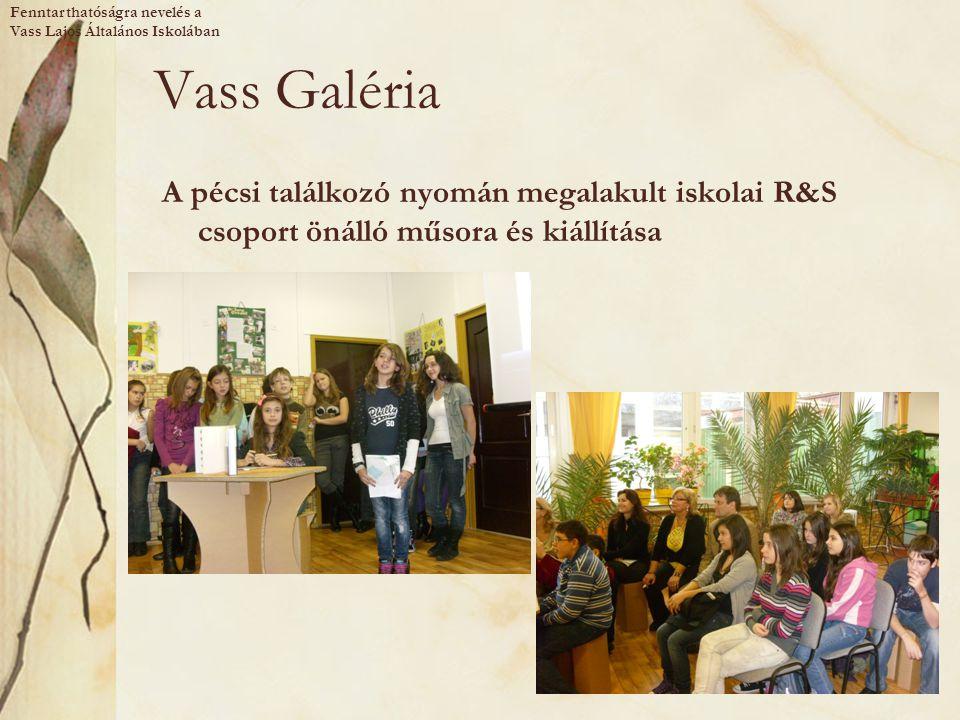 Vass Galéria A pécsi találkozó nyomán megalakult iskolai R&S csoport önálló műsora és kiállítása Fenntarthatóságra nevelés a Vass Lajos Általános Isko