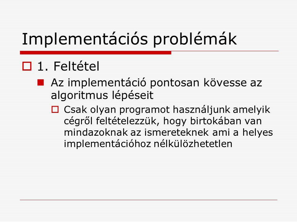Implementációs problémák  1. Feltétel Az implementáció pontosan kövesse az algoritmus lépéseit  Csak olyan programot használjunk amelyik cégről felt