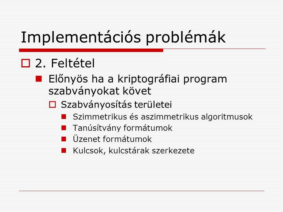 Implementációs problémák  2. Feltétel Előnyös ha a kriptográfiai program szabványokat követ  Szabványosítás területei Szimmetrikus és aszimmetrikus