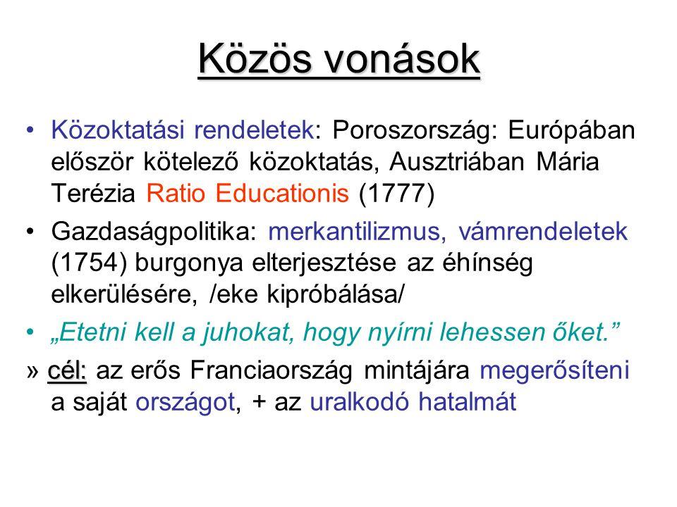 Közös vonások Közoktatási rendeletek: Poroszország: Európában először kötelező közoktatás, Ausztriában Mária Terézia Ratio Educationis (1777) Gazdaság
