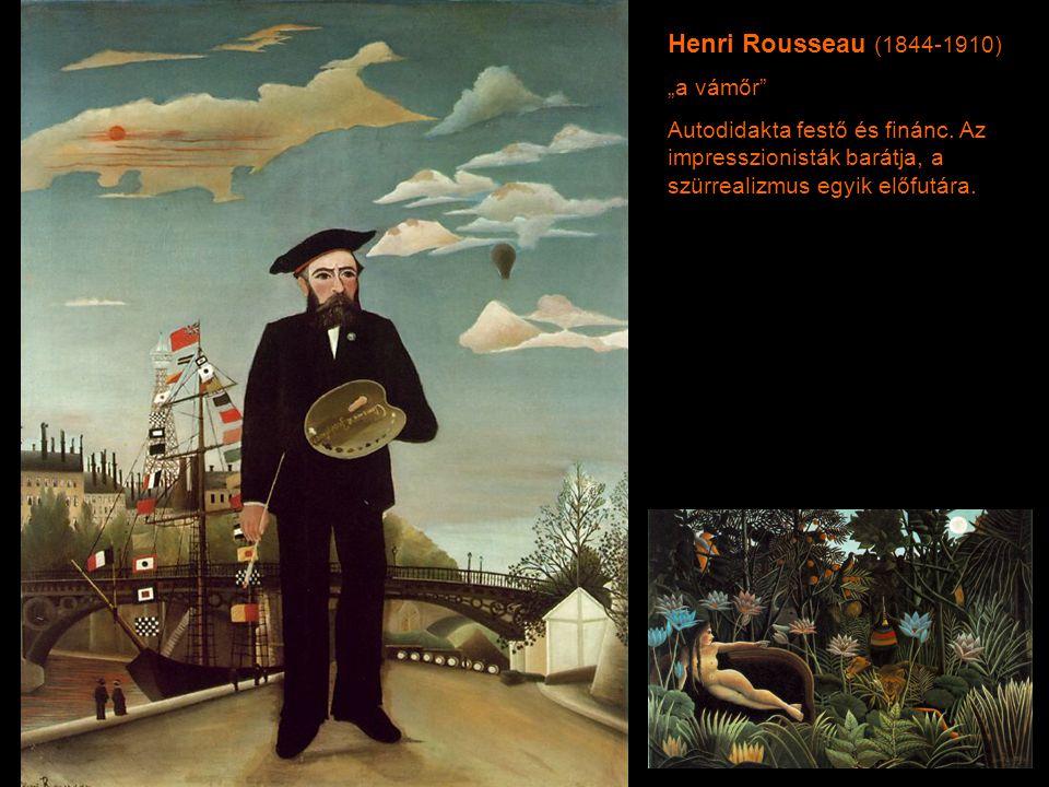 """Henri Rousseau (1844-1910) """"a vámőr"""" Autodidakta festő és finánc. Az impresszionisták barátja, a szürrealizmus egyik előfutára."""