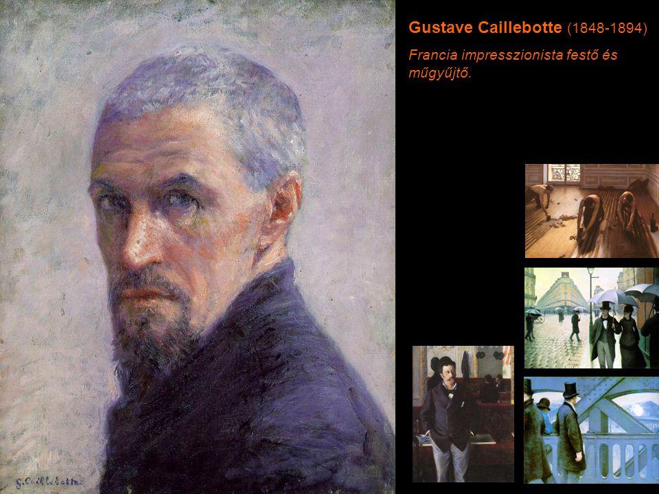 Gustave Caillebotte (1848-1894) Francia impresszionista festő és műgyűjtő.