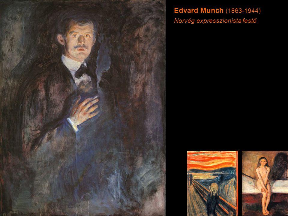 Edvard Munch (1863-1944) Norvég expresszionista festő