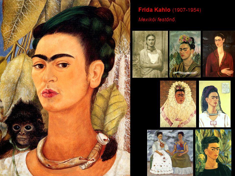 Frida Kahlo (1907-1954) Mexikói festőnő.