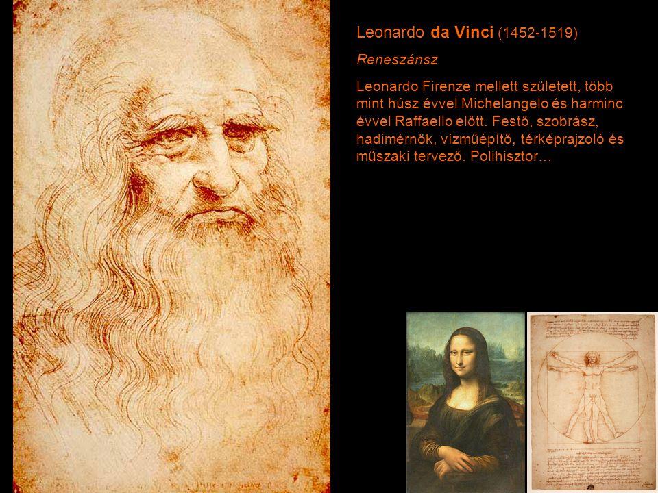 Leonardo da Vinci (1452-1519) Reneszánsz Leonardo Firenze mellett született, több mint húsz évvel Michelangelo és harminc évvel Raffaello előtt. Festő