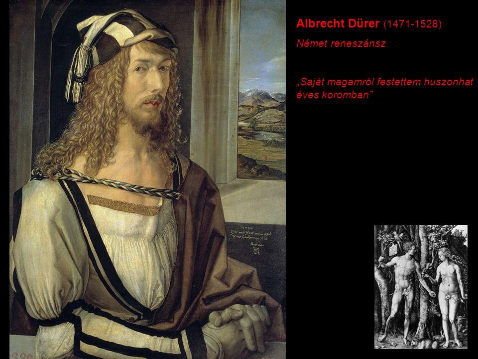 """Albrecht Dürer (1471-1528) Német reneszánsz """"Saját magamról festettem huszonhat éves koromban"""""""