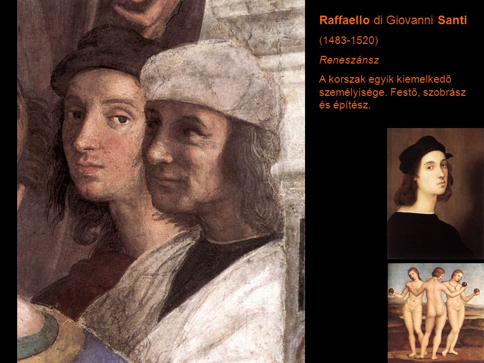 Raffaello di Giovanni Santi (1483-1520) Reneszánsz A korszak egyik kiemelkedő személyisége. Festő, szobrász és építész.