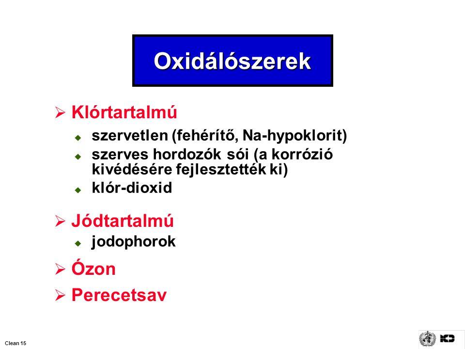 Clean 15 Oxidálószerek  Klórtartalmú  Jódtartalmú  Ózon  Perecetsav  szervetlen (fehérítő, Na-hypoklorit)  szerves hordozók sói (a korrózió kivé