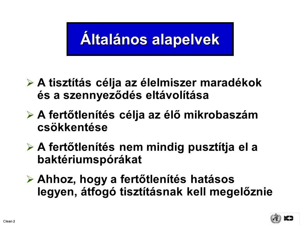 Clean 2 Általános alapelvek  A tisztítás célja az élelmiszer maradékok és a szennyeződés eltávolítása  A fertőtlenítés célja az élő mikrobaszám csök
