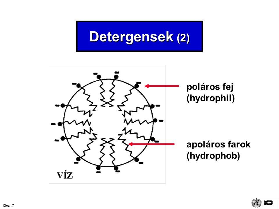 Clean 8 Detergensek (3)  AlkaliKUS (anionos) detergenseket szerves anyagok esetén használunk:  Savas (kationos) tisztítószereket szervetlen anyagokkal szemben használunk:  zsírok / olajok  fehérjék  szénhidrátok  kemény víz miatt kialakult vízkő (kálcium, magnézium, sók)  egyéb ásványi filmek (vas, szulfátok)